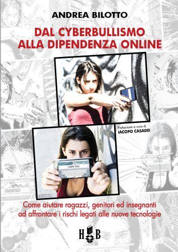 Dal Cyberbullismo alla dipendenza online - Bilotto
